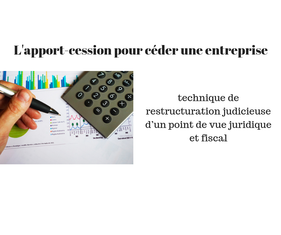 L'apport-cession, technique de restructuration judicieuse d'un point de vue juridique et fiscal